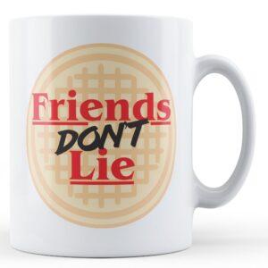 Friends Don't Lie – Printed Mug