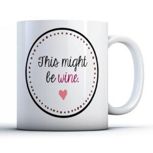 Decorative Writing This Might Be Wine – Printed Mug