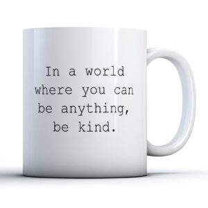In a world where you can be anything, be kind (Mental Health Awareness) – Quote – Printed Mug
