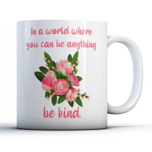 In a world where you can be anything, be kind (Mental Health Awareness) – Flowers – Printed Mug