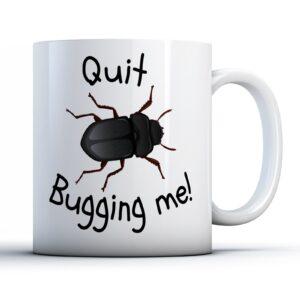 Quit Bugging Me! – Printed Mug
