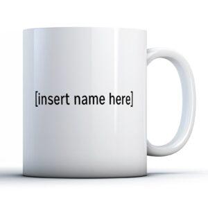 Insert Name Here – Printed Mug