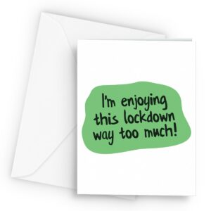 Funny Lockdown Enjoying  – Greetings Card