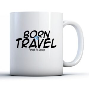 Born To Travel, Forced To Isolate – Printed Mug