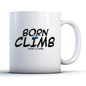 Born To Climb, Forced To Isolate – Printed Mug
