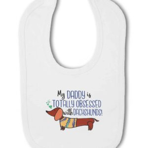 My Daddy is totally obsessed with Dachshunds! – Baby Hook and Loop Bib