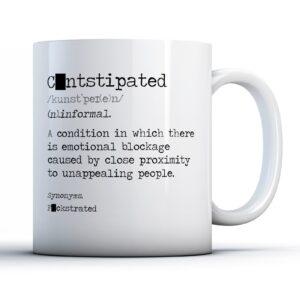 Funny C-ntstipated  – Printed Mug
