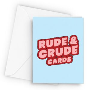 Rude and Crude Designs  – Greetings Card