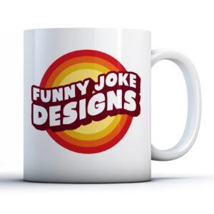 Funny Joke Designs  – Printed Mug