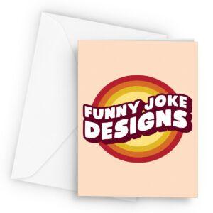 Funny Joke Designs  – Greetings Card