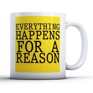 Everything Happens For A Reason – Printed Quote Mug
