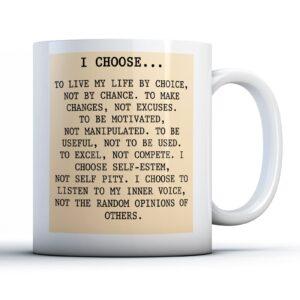 I Choose… To Live My Life By Choice – Printed Quote Mug