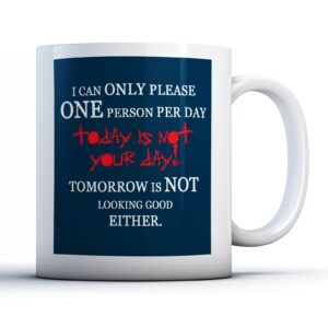 Only Please One Person Per Day – Printed Quote Mug