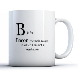 B Is For Bacon Colourful – Printed Quote Mug