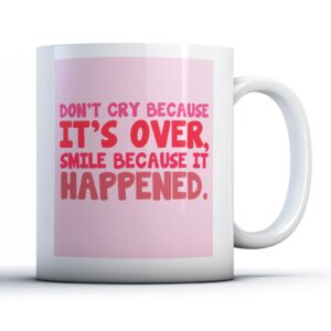 Don't Cry Because Its Over – Printed Quote Mug