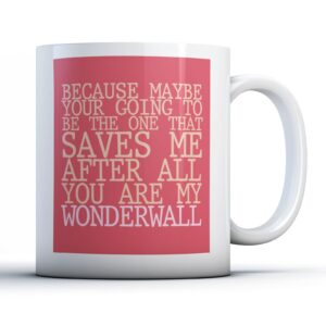 Because Maybe Your Going To Be The One – Printed Quote Mug