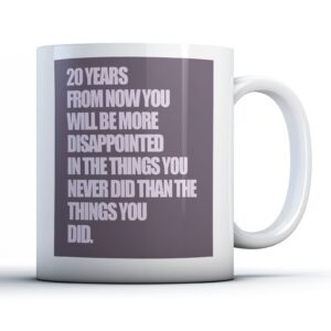20 Years From Now Be More Disappointed – Printed Quote Mug