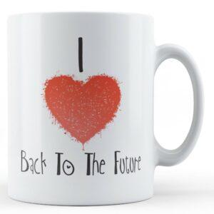 Decorative Writing I Love Back To The Future – Printed Mug