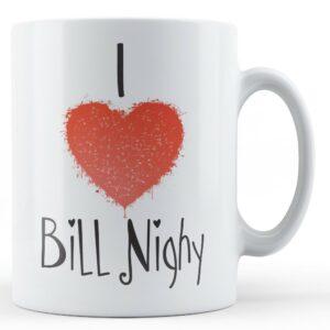 Decorative Writing I Love Bill Nighy – Printed Mug