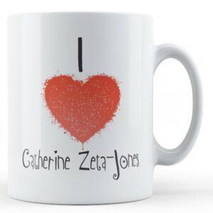 Decorative Writing I Love Catherine Zeta-Jones – Printed Mug