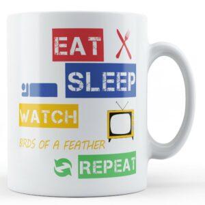Eat, Sleep, Watch Birds Of A Feather, Repeat – Printed Mug