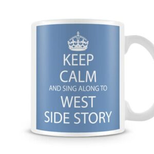 Keep Calm And Sing Along To West Side Story Ideal Gift – Printed Mug