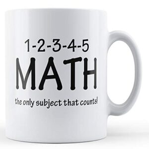 1-2-3-4 Only Subject That Counts! – Printed Mug