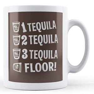 1 Tequila 2 Tequila 3 Tequila Floor – Printed Mug