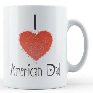 Decorative Writing I Love American Dad – Printed Mug