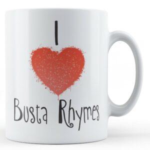 Decorative Writing I Love Busta Rhymes – Printed Mug