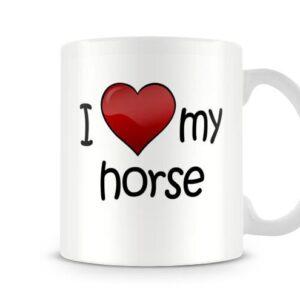 I Love My Horse Ideal Gift – Printed Mug