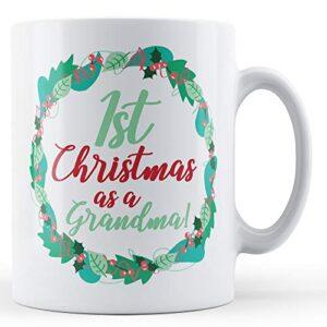 1st Christmas As A Grandma! – Printed Mug