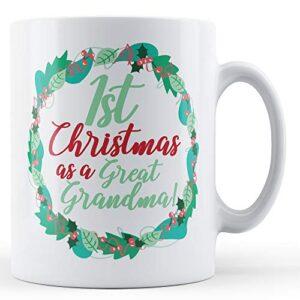 1st Christmas As A Great Grandma! – Printed Mug
