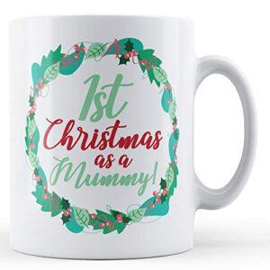 1st Christmas As A Mummy! – Printed Mug