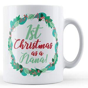 1st Christmas As A Nana! – Printed Mug