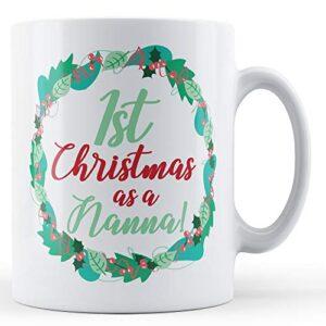 1st Christmas As A Nanna! – Printed Mug