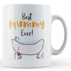Best Mummy Ever! – Printed Mug
