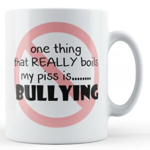 Bullying Boils My Piss Mug – Printed Mug