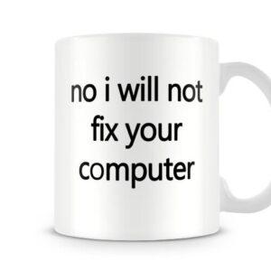 Christmas Stocking Filler Present No I Will Not Fix Your Computer – Printed Mug