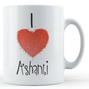Decorative Writing I Love Ashanti – Printed Mug