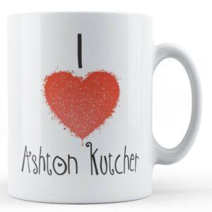 Decorative Writing I Love Ashton Kutcher – Printed Mug