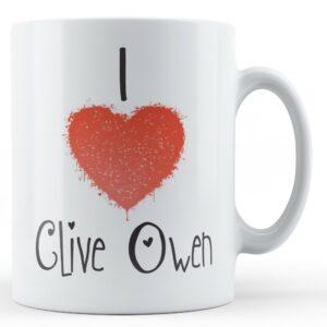 Decorative Writing I Love Clive Owen – Printed Mug