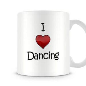 I Love Dancing Ideal Gift – Printed Mug