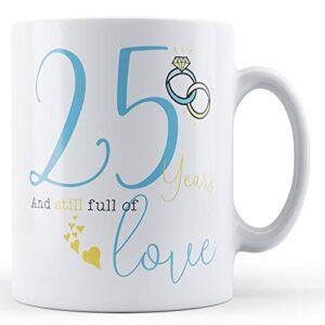25 Years And Still Full Of Love – Printed Mug