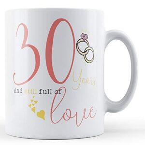 30 Years And Still Full Of Love – Printed Mug