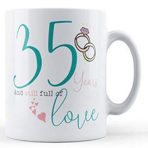 35 Years And Still Full Of Love – Printed Mug