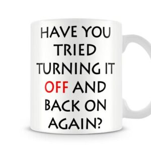 Christmas Stocking Filler Present Gift Have You Tried Turing It Off? – Printed Mug
