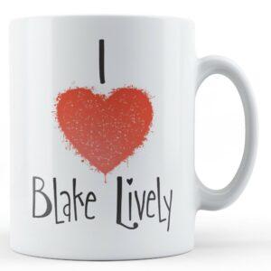 Decorative Writing I Love Blake Lively – Printed Mug