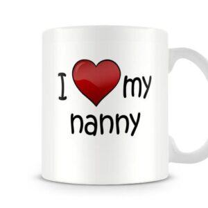 I Love My Nanny Ideal Gift – Printed Mug