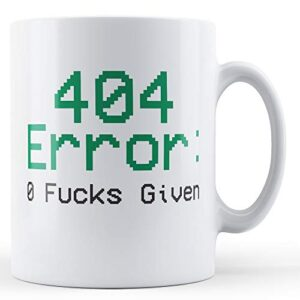 404 Error: 0 F**Ks Given – Printed Mug